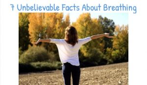 7 Unbelievable Facts About Breathing